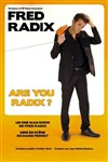 Fred Radix dans Are You Radix? - Le Point Virgule
