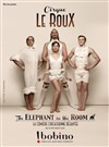 Cirque Le Roux dans The Elephant In The Room - Bobino