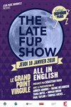 The late fup show - Le Grand Point Virgule - Salle Majuscule