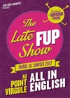 The Late FUP Show - Le Point Virgule