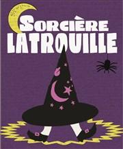 Sorcière Latrouille A La Folie Théâtre - Grande Salle Affiche